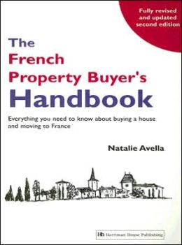 The French Property Buyer's Handbook: Everything You Need to Know about Buying a House and Moving to France