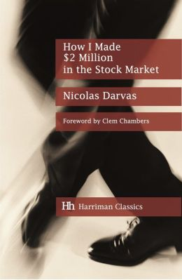 How I Made $2 Million in the Stock Market: The Darvas System for Stockmarket Profits
