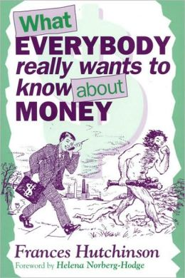 What Everbody Really Wants to Know about Money