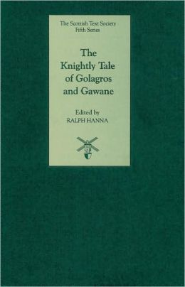 The Knightly Tale of Golagros and Gawane: A Critical Edition