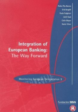 Integration of European Banking: The Way Forward; Monitoring European Deregulation 3