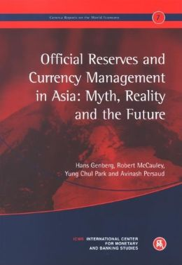 Official Reserves and Currency Management in Asia: Myth, Reality and the Future