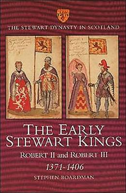 Early Stewart Kings,the: Robert II and Robert III 1371-1406
