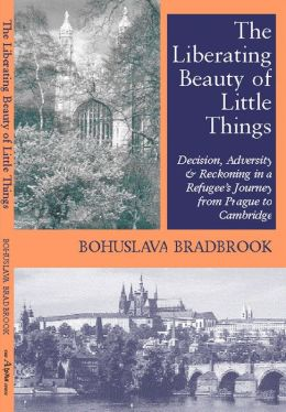 The Liberating Beauty of Little Things: Decision, Adversity & Reckoning in a Refugee's Journey from Prague to Cambridge