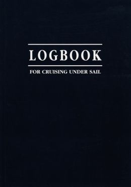 Logbook for Cruising Under Sail Logbook for Cruising Under Sail Logbook for Cruising Under Sail Logbook for Cruising Under Sail