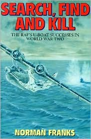 Search, Find and Kill: The Raf's U-Boat Successes in World War Two