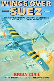 Wings over Suez: The First Authoritative Account of the Anglo-French Involvement in the Sinai