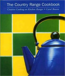 The Country Range Cookbook: Creative Cooking on Agas, Rayburns and Similar Style Kitchen Ranges