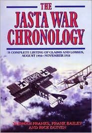 The Jasta War Chronology: A Complete Listing of Claims and Losses, August 1916-November 1918