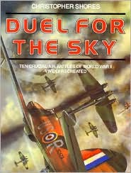 Duel for the Sky: Ten Crucial Air Battles of World War II Vividly Recreated