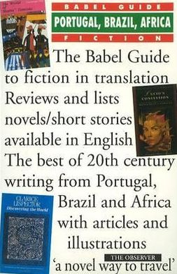 The Babel Guide to the Fiction of Portugal, Brazil and Africa in Translation