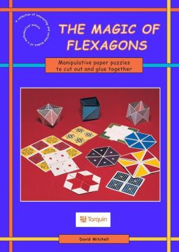 The Magic of Flexagons: Paper Curiosities to Cut out and Make