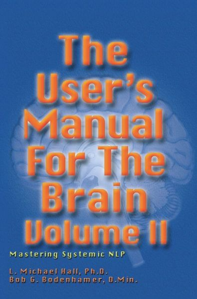 The User's Manual for the Brain: Mastering Systemic NLP