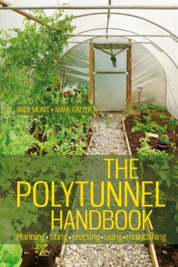 The Polytunnel: Planning - Siting - Erecting - Using - Maintaining