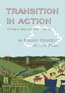 Transition in Action: Totnes and District 2030 - An Energy Descent Action Plan