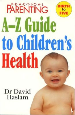 Practical Parenting A-Z Guide to Children's Health