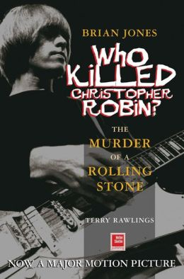 Brian Jones - Who Killed Christopher Robin?: The Truth Behind The Murder of a Rolling Stone