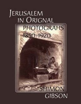 Jerusalem in Original Photographs, 1850-1920
