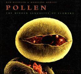 Pollen: The Hidden Sexuality of Flowers