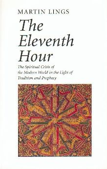 The Eleventh Hour: The spiritual crisis of the modern world in the light of tradition and prophecy