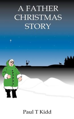 Father Christmas Story: Being a Tale of how Father Christmas Came to Be