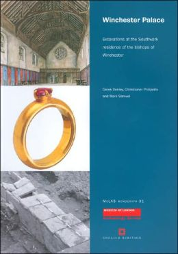 Winchester Palace: Excavations at the Southwark Residence of the Bishops of Winchester