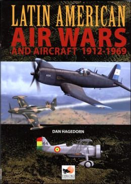 Latin American Air Wars and Aircraft, 1912-1960
