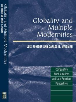 Globality and Multiple Modernities: Comparative North American and Latin American Perspectives