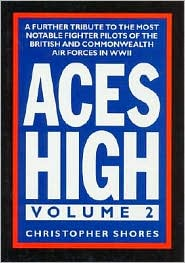 Aces High: A Further Tribute to the Most Notable Fighter Pilots of the British and Commonwealth