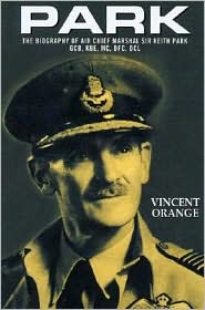 Park: The Biography of Air Chief Marshall Sir Keith Park, GCB, KBE, MC, DFC, DCL