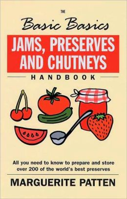 The Basic Basics: Jams, Preserves and Chutneys Handbook (Basic Basics Series)