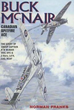 Buck Mcnair: Canadian Spitfire Ace