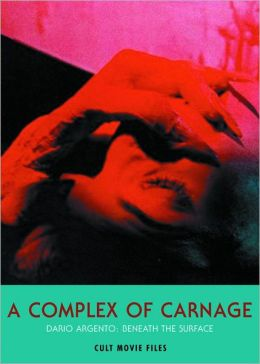 A Complex of Carnage: Dario Argento: Beneath the Surface