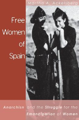Free Women of Spain: Anarchism and the Struggle for the Emancipation of Women