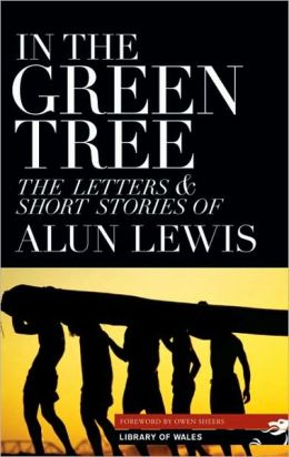 In the Green Tree: The Letters and Short Stories of Alun Lewis