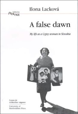 A False Dawn: Volume 16: My Life as a Gypsy Woman in Slovakia