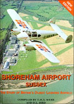 Shoreham Airport,Sussex: The Story of Britain's Oldest Licensed Airfield