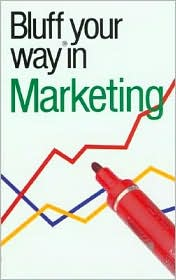 Bluffer's Guide to Marketing: Bluff Your Way in Marketing