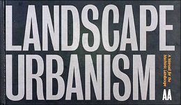 Landscape Urbanism: A Manual for the Machinic Landscape