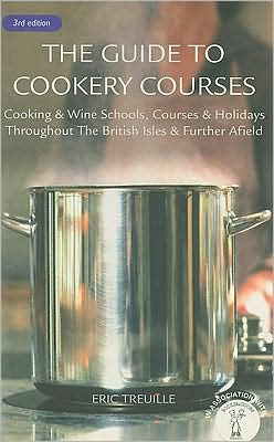 The Guide to Cookery Courses: Cooking and Wine Schools, Courses and Holidays Throughout the British Isles and Further Afield