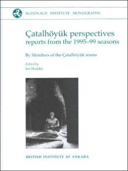 Catalhoyuk perspectives: Themes from the 1995-99 Seasons