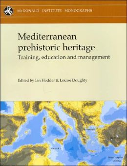 Mediterranean Prehistoric Heritage: Training, Education and Management