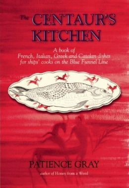 The Centaur's Kitchen: A Book of French, Italian, Greek and Catalan Dishes for Blue Funnel Ships