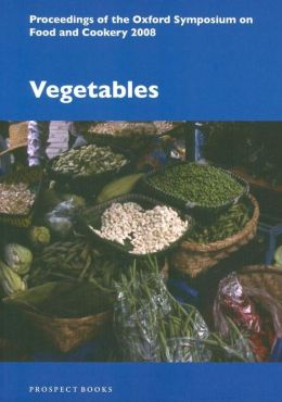 Vegetables: Proceedings of the Oxford Symposium on Food and Cookery 2008
