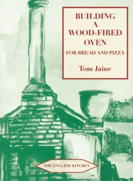 Building a Wood-Fired Oven for Bread and Pizza, 13th Edition