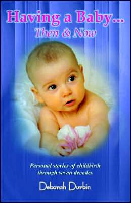 Having a Baby: Women's Personal Stories from the Last Seven Decades