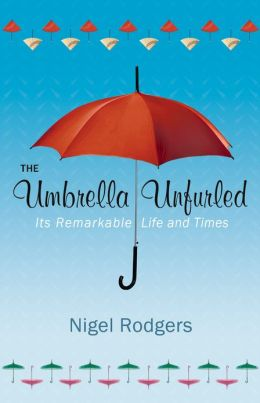 The Umbrella Unfurled: Its Remarkable Life and Times