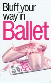 Bluffer's Guide to Ballet: Bluff Your Way in Ballet
