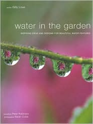 Water in the Garden: Successful Designs for Water Gardens and Features
