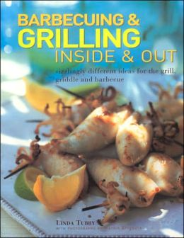 Barbecuing & Grilling: Inside and Out: Sizzling different ideas for the grill, griddle and barbeque